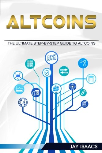 Altcoins: The ultimate guide to take you from beginner to expert on altcoins (Bitcoin, Ethereum, Dodgecoin Ripple, Litecoin, Siacoin, DASH, Monero, ... 3 book Guide To Cryptocurrency Coins)