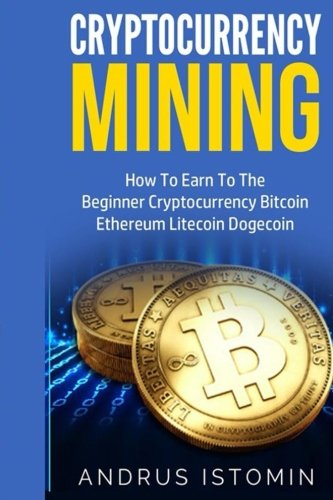 Cryptocurrency Mining: How To Earn To The Beginner Cryptocurrency Bitcoin Ethereum Litecoin Dogecoin