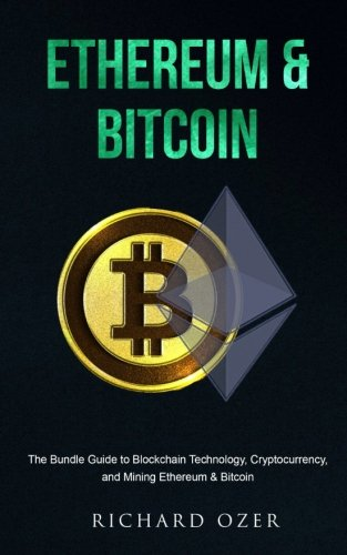 Ethereum & Bitcoin: The Bundle Guide to Blockchain Technology, Cryptocurrency, and Mining Ethereum & Bitcoin