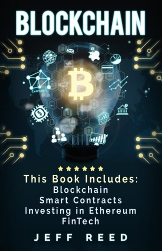 Blockchain: Blockchain, Smart Contracts, Investing in Ethereum, FinTech